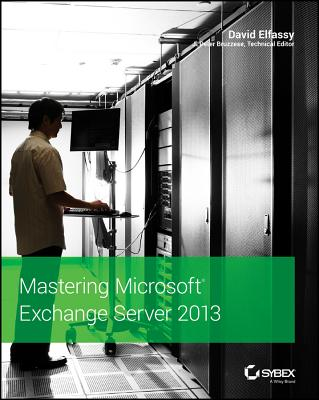 Mastering Microsoft Exchange Server 2013 By Elfassy, David